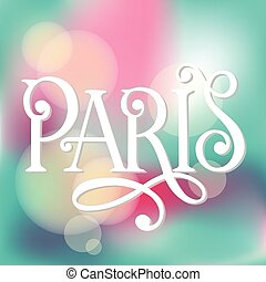 Handwritten lettering poster for your design. Creative typography. Hand drawn greeting card with text Paris. Vector illustration.