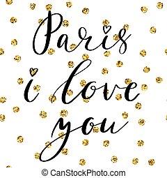 Paris I love you postcard. Phrase for textile, poster, banner design. Ink illustration. Modern brush calligraphy on golden glitter polka dot background. Lettering quote phrase.