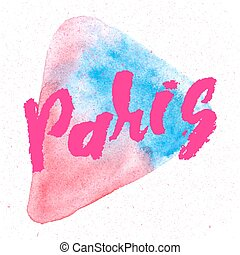 Paris, ink hand lettering. Abstract watercolor marker background.
