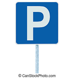 Parking place sign on post pole, traffic road roadsign, blue