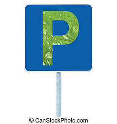 Parking place sign on post pole, traffic road roadsign, blue, P signage as an abstract green leaf closeup with raindrops, isolated