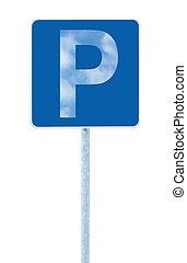 Parking place sign on post pole, traffic road roadsign, stylized sky P, blue isolated