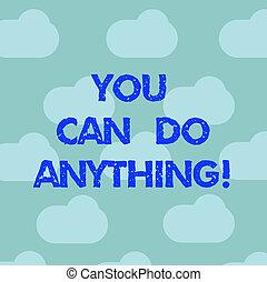 parola, scrittura, testo, lei, lattina, fare, anything., concetto affari, per, motivazione, per, fare, qualcosa, credere, in, te stesso, cielo blu, nubi, galleggiante, ripetere, spazio bianco, per, manifesto, presentazione, schede.