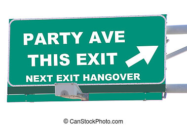 Exit sign concepts party ave this exit with a hangover coming up isolated