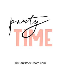 Party time. Hand drawn inspirational quote