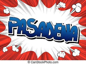 Pasadena - Comic book style word. - Pasadena - Comic book...