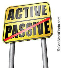 passif, actif, ou