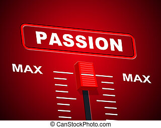Passion Max Represents Upper Limit And Ceiling - Passion Max...