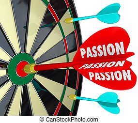Passion word on a dart hitting a target on a board to illustrate concentration, desire, targeting a goal and achieving it