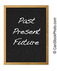 Past, present,future.