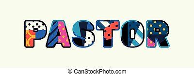 The word PASTOR concept written in colorful abstract typography. Vector EPS 10 available.