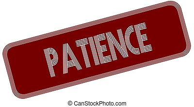 PATIENCE on red label.