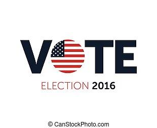 patriótico, 2016, votación, poster., presidencial, elección, 2016, en, usa., tipográfico, bandera, con, redondo, bandera, de, el, unido, states.
