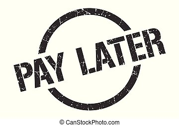 pay later stamp - pay later black round stamp