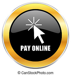 Pay online black web icon with golden border isolated on white background. Round glossy button.