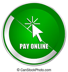 Pay online silver metallic border green web icon for mobile apps and internet.