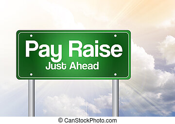 Pay Raise, Just Ahead Green Road Sign, Business Concept -...