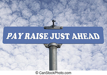 Pay raise just ahead road sign