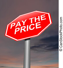 Pay the price concept. - Illustration depicting a sign with...