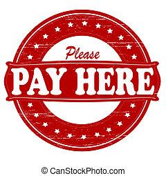 payer, s'il vous plaît, ici