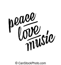 Peace, love, music. lettering by hand.