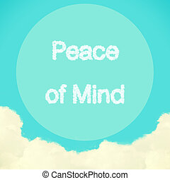 Peace of Mind message created from clouds on blue sky with retro filter effect