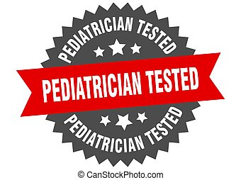 Pediatrician tested sign. round ribbon sticker. isolated ...