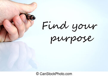 Pen in the hand isolated over white background Find your purpose concept