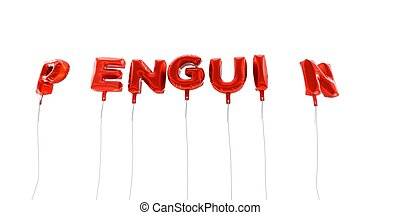 PENGUIN - word made from red foil balloons - 3D rendered.