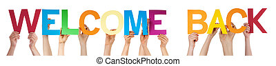 People Hands Holding Colorful Straight Word Welcome Back - ...