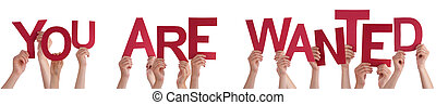 People Hands Holding Red Word You Are Wanted