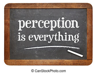 Perception is everything on blackboard - Perception is...