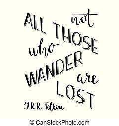 perdido, cita, ésos, isolated., no, todos, diseño, letras, mano, optimista, vagar, poster., romántico, tipografía, tolkien