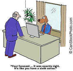 Business cartoon of business boss saying to business dog that his forecast was perfect.
