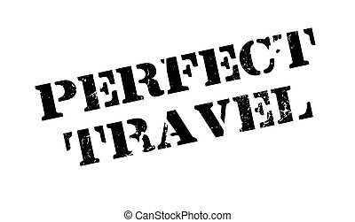 Perfect Travel rubber stamp. Grunge design with dust...