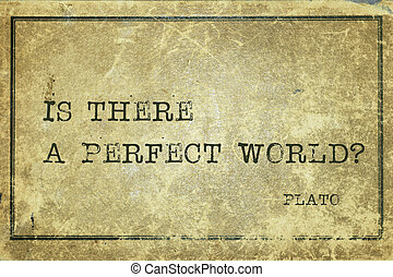perfect world Plato - Is there a perfect world?- ancient...