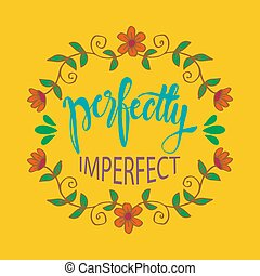 Perfectly imperfect. Motivational quote. Greeting card concept.