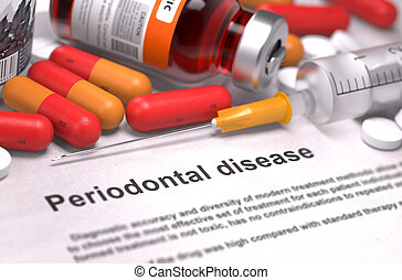 Periodontal Disease - Printed Diagnosis with Blurred Text. On Background of Medicaments Composition - Red Pills, Injections and Syringe.