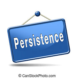 persistence - Persistence will pay off! Never stop or quit!...