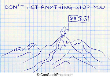 person standing on top of a mountain, don't let anything stop you