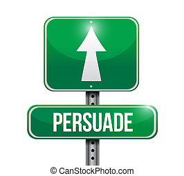 Persuade road sign illustration design over a white background
