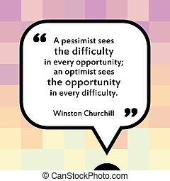 Inspirational quote - motivational poster with words by Winston Churchill. Pessimist sees the difficulty in every opportunity, optimist sees the opportunity in every difficulty.