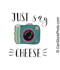 Photo camera with lettering - Just say cheese. Hand drawn...