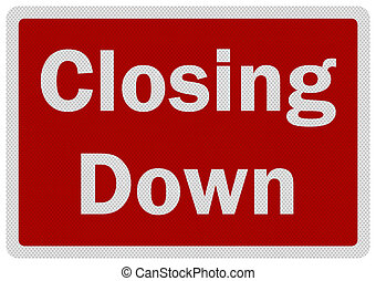 Photo realistic metallic, reflective 'closing down' sign, isolated on pure white