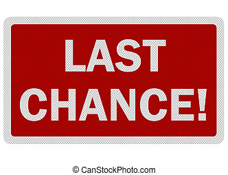 Photo realistic 'last chance' sign, isolated on white -...