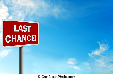 Photo realistic 'last chance' sign, with space for text overlay