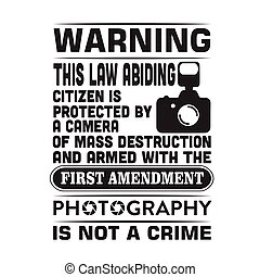 Photography Quote and saying. Warning this law abiding, photography is not crime