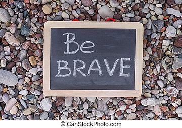 Phrase Be Brave on blackboard