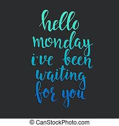 phrase., sido, olá, segunda-feira, esperando, conceitual, ter, manuscrito, you.
