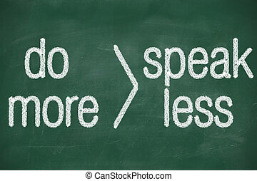 phrase speak less do more handwritten on blackboard